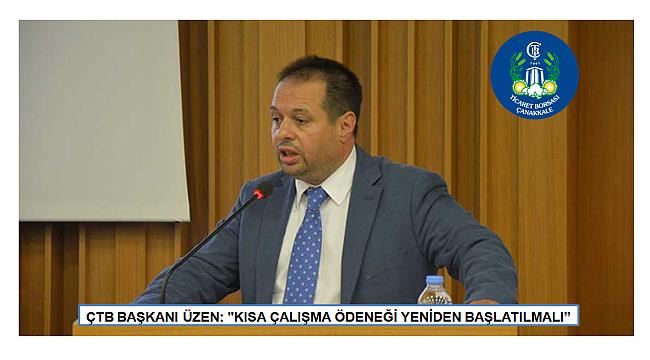 """ÇTB BAŞKANI ÜZEN: """"KISA ÇALIŞMA ÖDENEĞİ YENİDEN BAŞLATILMALI"""""""