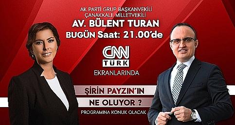 AK Parti Grup Başkanvekili Bülent Turan CNNTÜRK Ekranlarında Şirin Payzın'ın Sorularını Yanıtladı